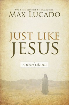 Just Like Jesus by Max Lucado